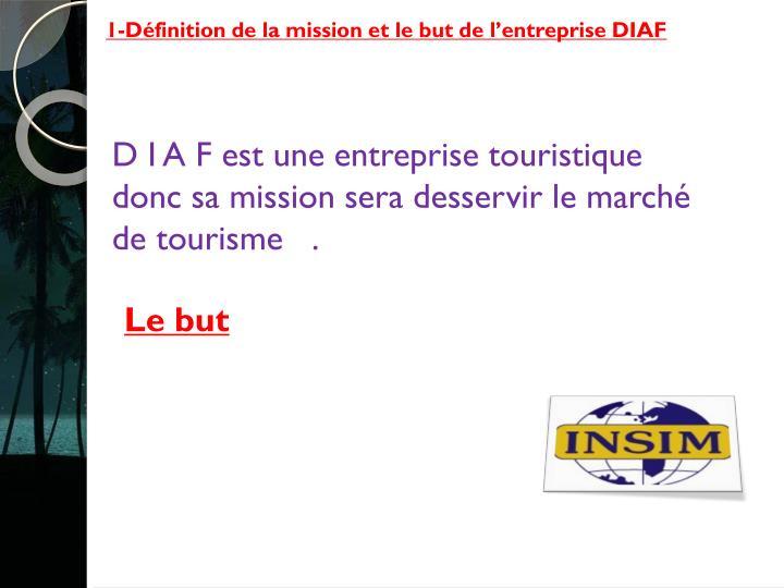 1-Définition de la mission et le but de l'entreprise DIAF