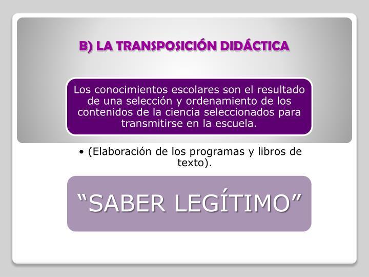B) LA TRANSPOSICIÓN DIDÁCTICA