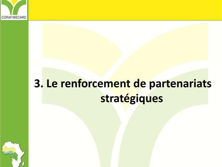 3. Le renforcement de partenariats stratégiques