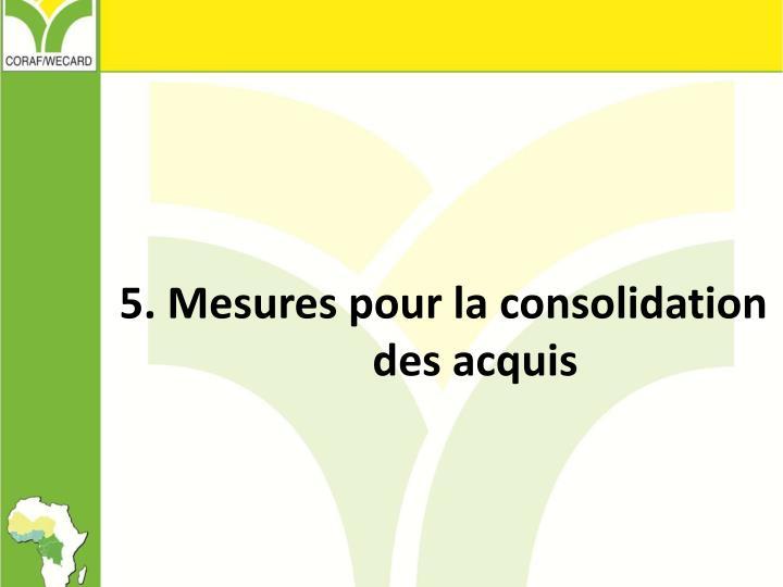 5. Mesures pour la consolidation des acquis