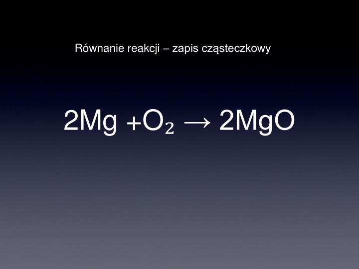 2Mg +O₂ → 2MgO
