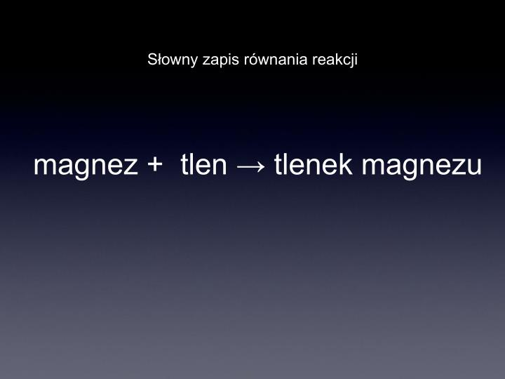magnez +  tlen → tlenek magnezu