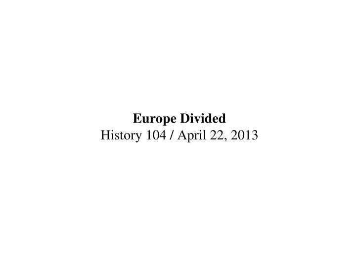 Europe divided history 104 april 22 2013