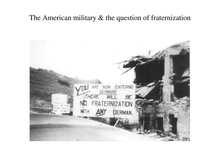 The American military & the question of fraternization