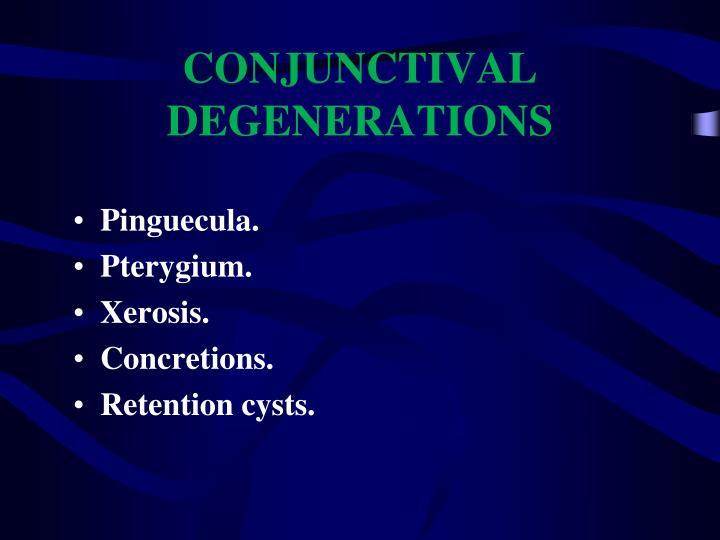 CONJUNCTIVAL DEGENERATIONS