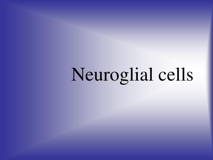 Neuroglial cells