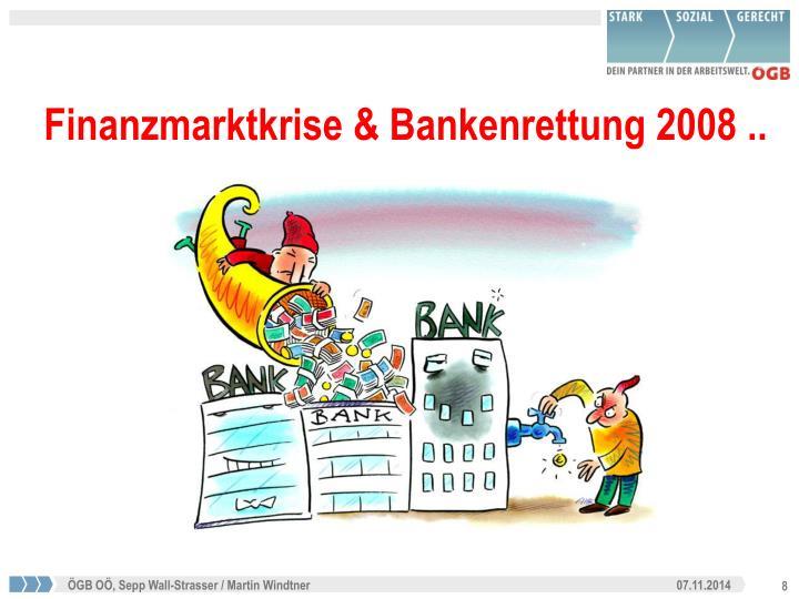 Finanzmarktkrise & Bankenrettung 2008 ..