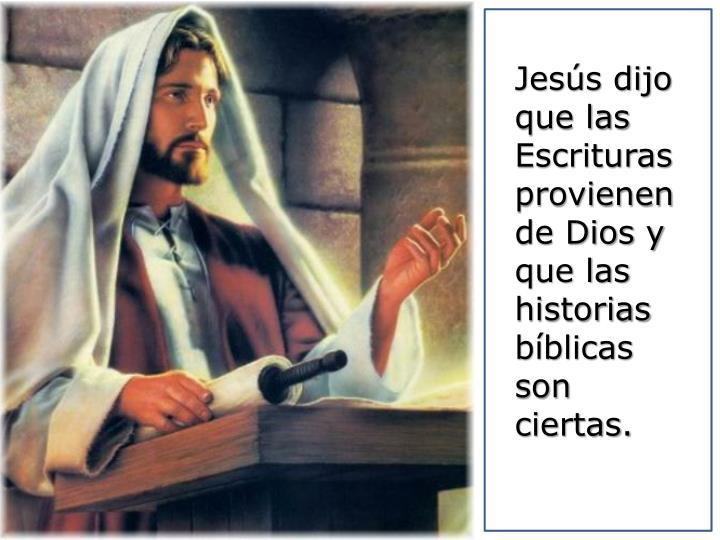 Jesús dijo que las Escrituras provienen de Dios y que las historias bíblicas son ciertas.