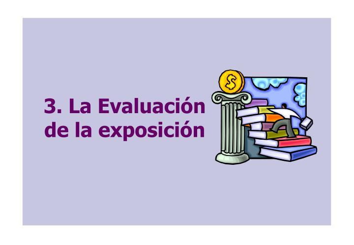 3. La Evaluación de la exposición