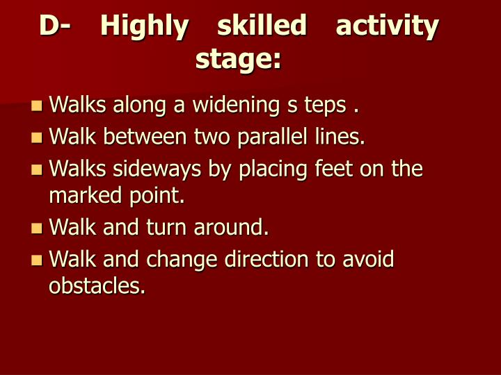 D- Highly skilled activity stage: