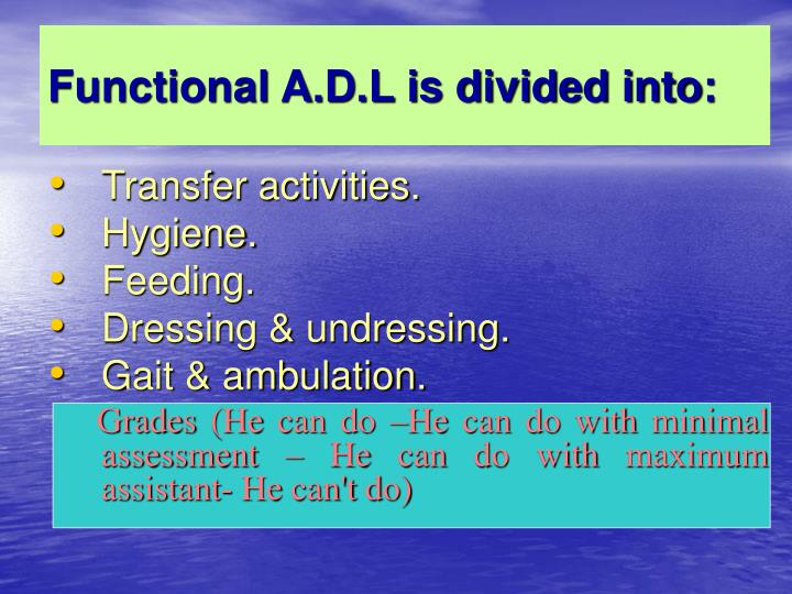 Functional A.D.L is divided into: