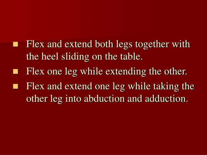 Flex and extend both legs together with the heel sliding on the table.