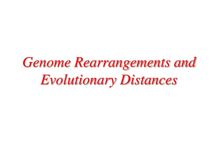 Genome Rearrangements and Evolutionary Distances