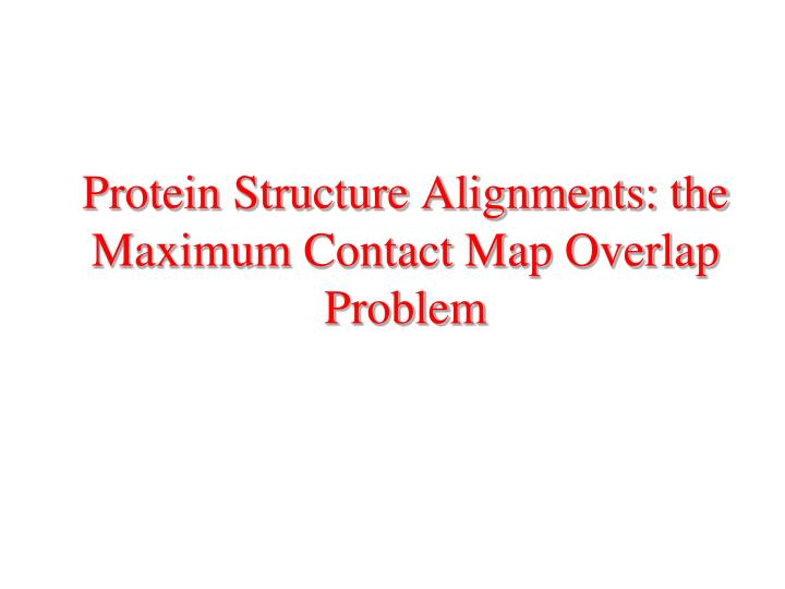 Protein Structure Alignments: the Maximum Contact Map Overlap Problem