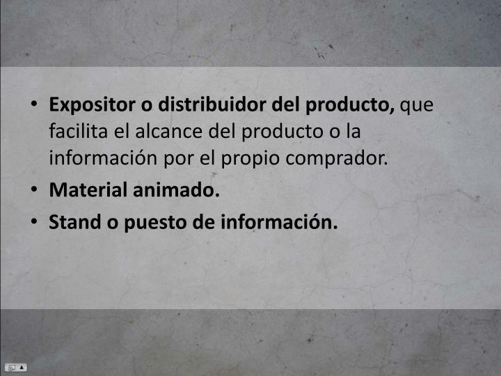 Expositor o distribuidor del producto,