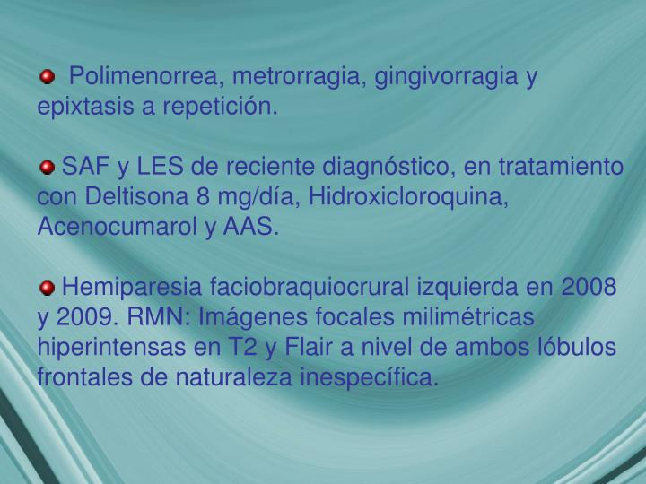 Polimenorrea, metrorragia, gingivorragia y epixtasis a repetición.