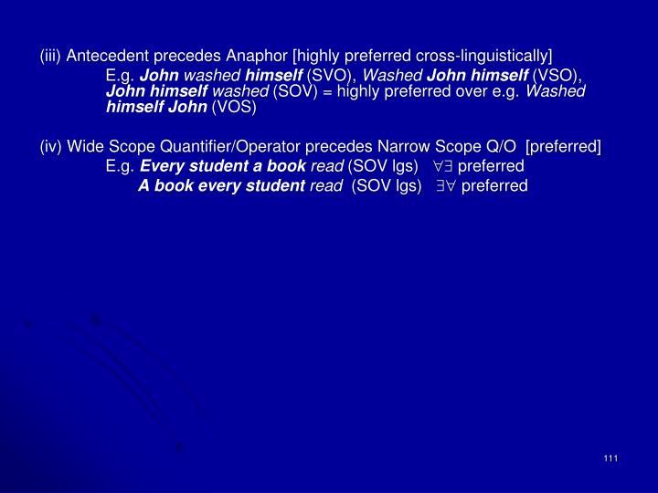 (iii) Antecedent precedes Anaphor [highly preferred cross-linguistically]
