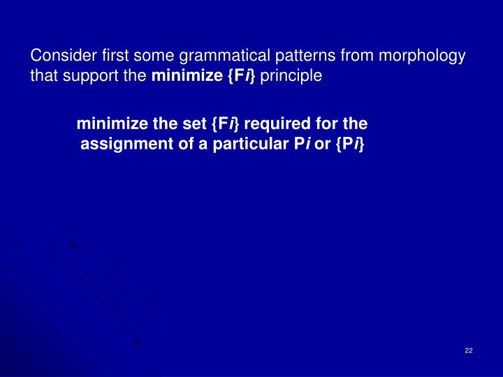 Consider first some grammatical patterns from morphology that support the