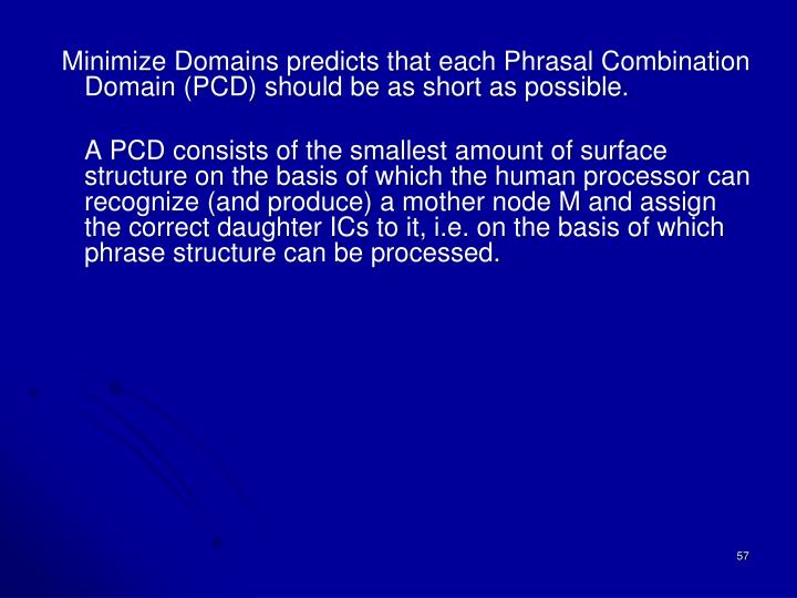 Minimize Domains predicts that each Phrasal Combination Domain (PCD) should be as short as possible.
