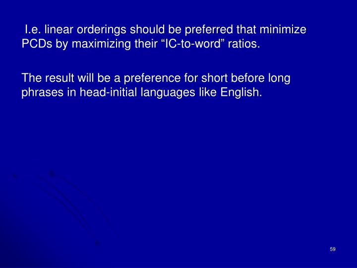 "I.e. linear orderings should be preferred that minimize PCDs by maximizing their ""IC-to-word"" ratios."