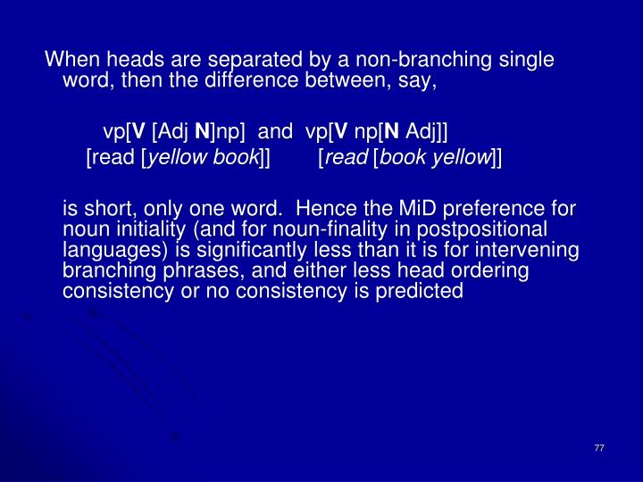 When heads are separated by a non-branching single word, then the difference between, say,