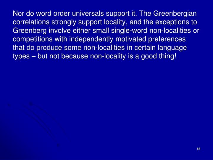 Nor do word order universals support it. The