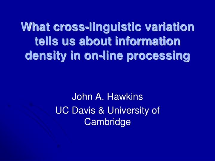 What cross linguistic variation tells us about information density in on line processing