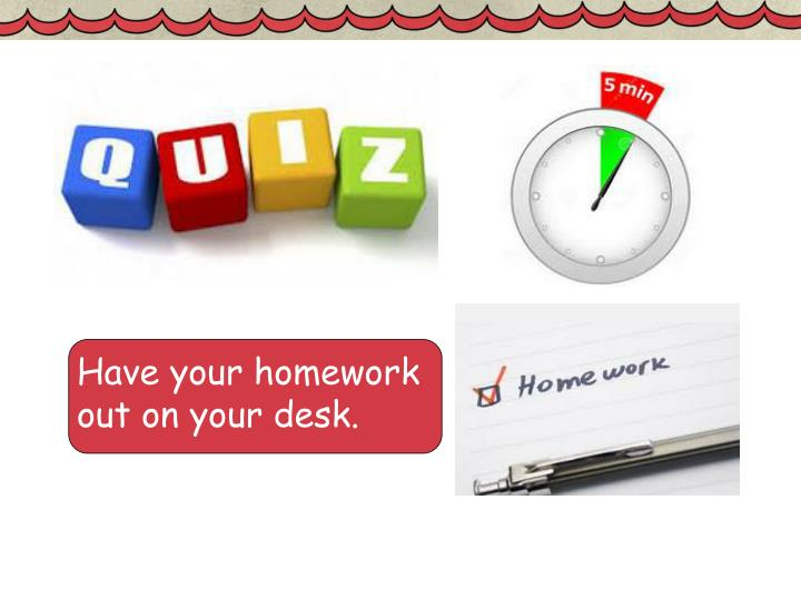 Have your homework