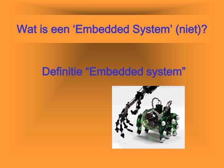 Wat is een 'Embedded System' (niet)?