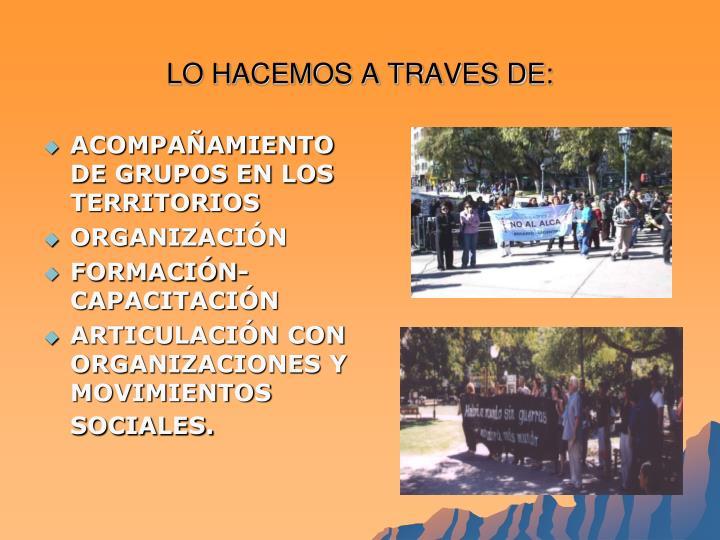 LO HACEMOS A TRAVES DE: