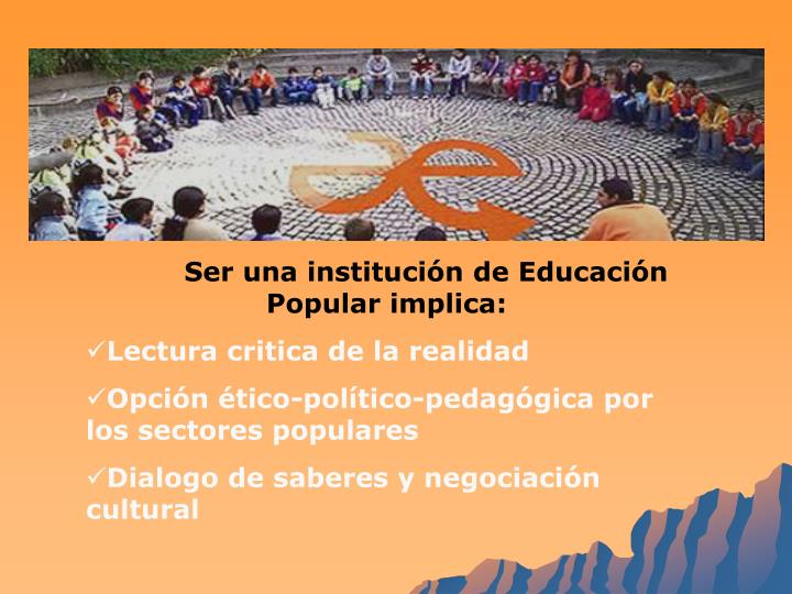 Ser una institución de Educación Popular implica: