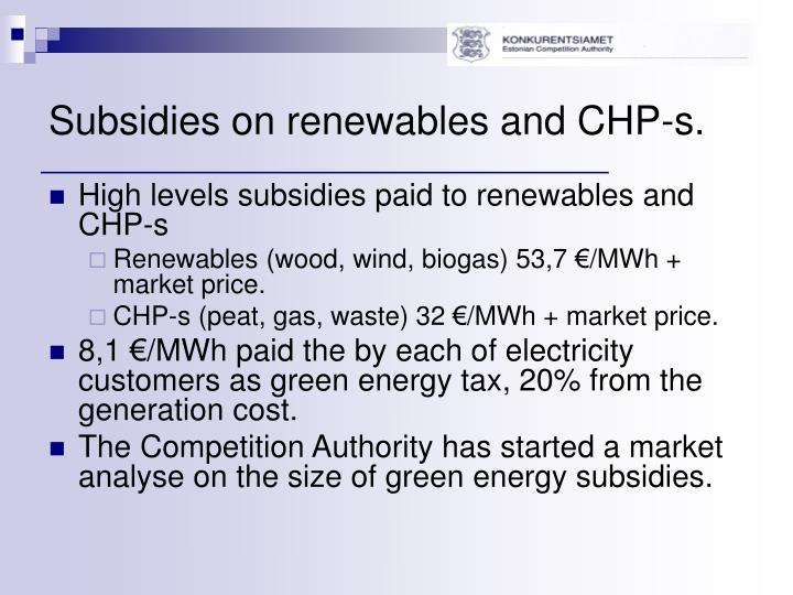Subsidies on renewables and CHP-s.