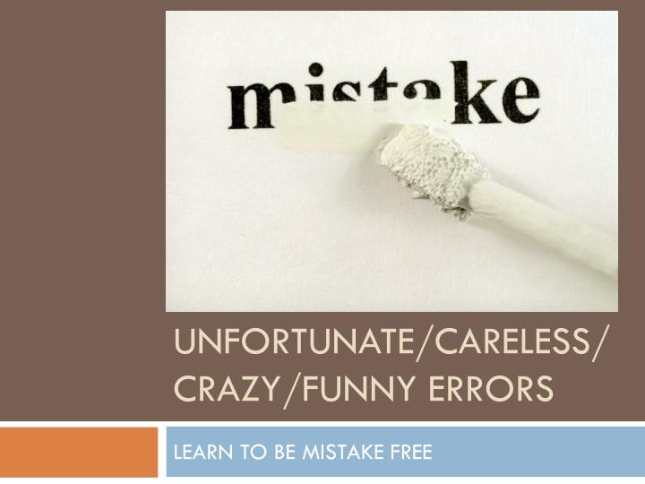 UNFORTUNATE/CARELESS/CRAZY/FUNNY ERRORS