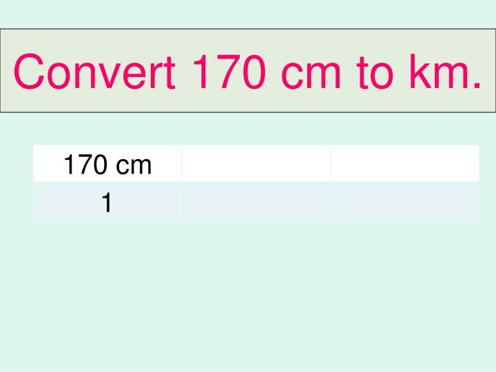 Convert 170 cm to km.