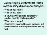 converting up on down the metric system using dimensional analysis