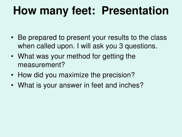 How many feet:  Presentation