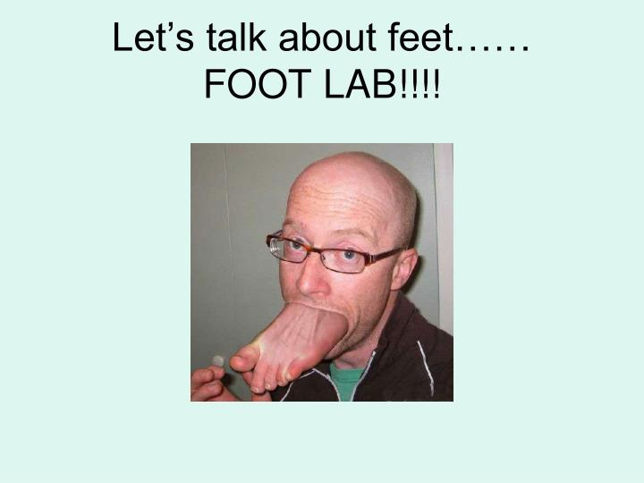 Let s talk about feet foot lab