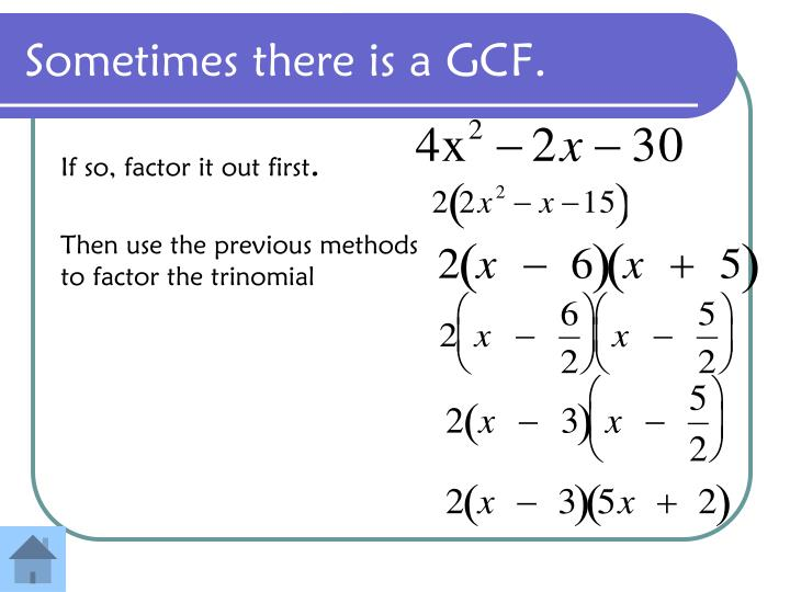 Sometimes there is a GCF.