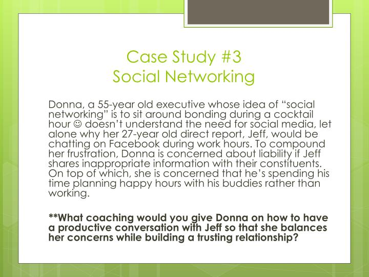 social networking case study 30% of workers whose companies have an at-work social media only 16% of workers whose companies regulate social media at work say they use social a case study.