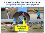para decorar la clase hemos hecho un collage con nuestras fotos jugando