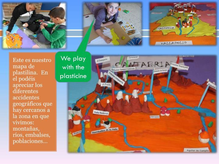 Este es nuestro mapa de plastilina.  En el podéis apreciar los diferentes accidentes geográficos que hay cercanos a la zona en que vivimos: montañas,  ríos, embalses,  poblaciones…