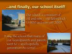 and finally our school itself
