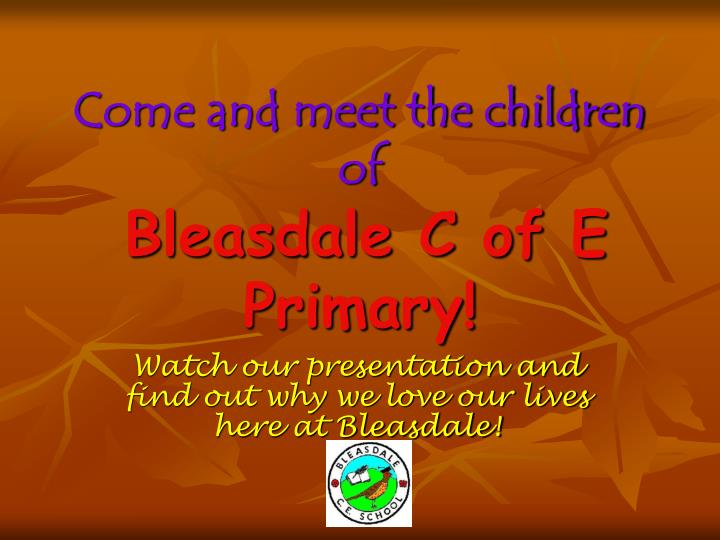 Come and meet the children of bleasdale c of e primary