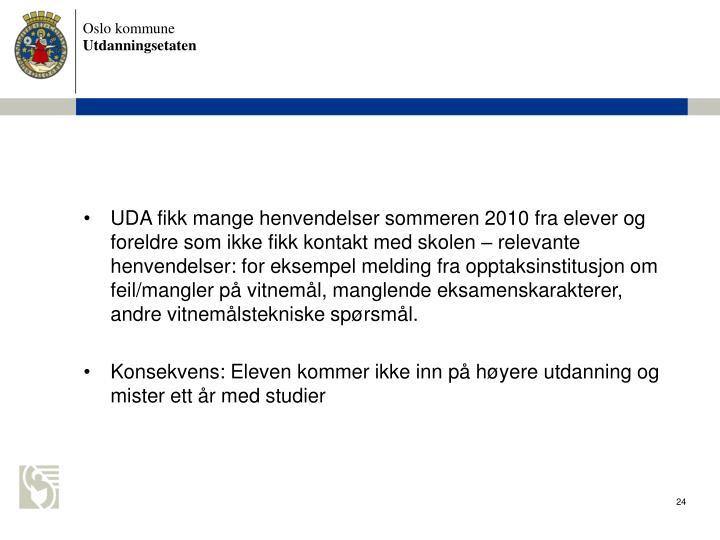 UDA fikk mange henvendelser sommeren 2010 fra elever og foreldre som ikke fikk kontakt med skolen  relevante henvendelser: for eksempel melding fra opptaksinstitusjon om feil/mangler p vitneml, manglende eksamenskarakterer, andre vitnemlstekniske sprsml.
