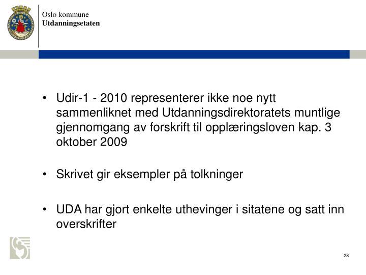 Udir-1 - 2010 representerer ikke noe nytt sammenliknet med Utdanningsdirektoratets muntlige gjennomgang av forskrift til opplringsloven kap. 3 oktober 2009