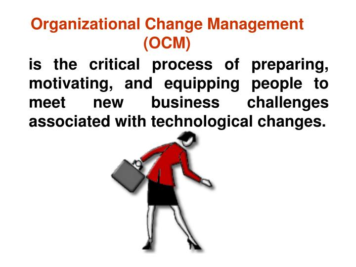 Organizational Change Management     (OCM)