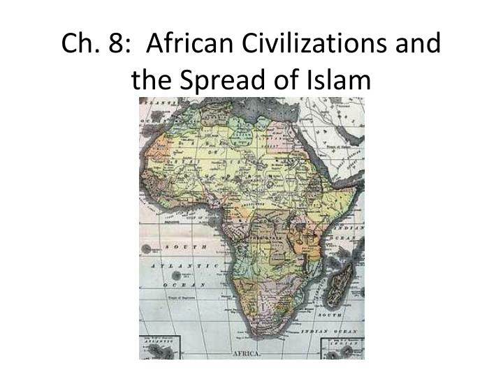 Ch 8 african civilizations and the spread of islam