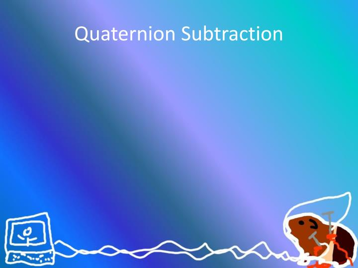 Quaternion Subtraction