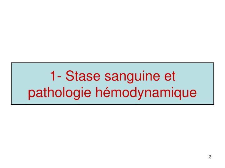 1- Stase sanguine et