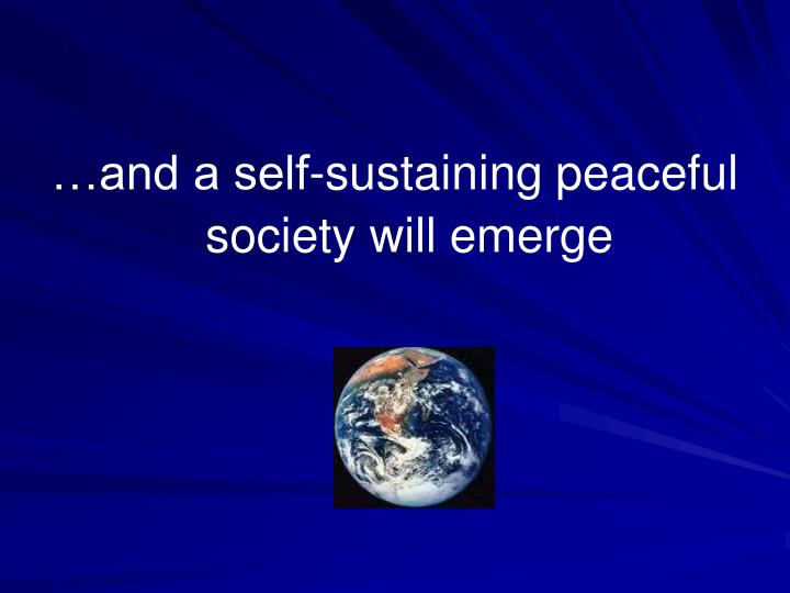 …and a self-sustaining peaceful society will emerge